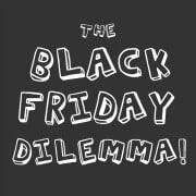 The Black Friday Dilemma