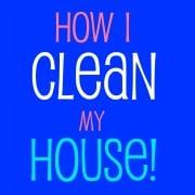 How I Clean My House
