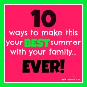 10 Ways to Make This Your Best Summer With Your Family EVER!