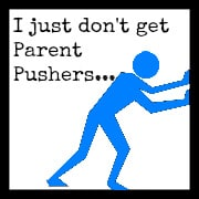 "I Just Don't Get ""Parent Pushers"" {Share Your Life}"