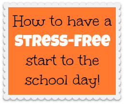 How to Have a Stress Free Start to the School Day!