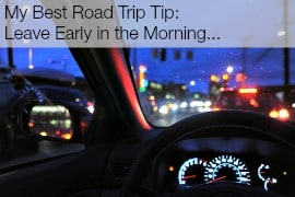 My Best Road Trip Tip: Leave Early in the Morning