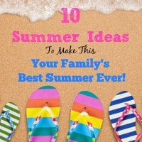 10 Summer Ideas To Make This Your Family's Best Summer Ever!
