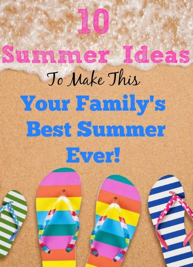 10 ideas on how to take your good intentions to find great summer ideas and turn them into a plan to have your family's best summer EVER!