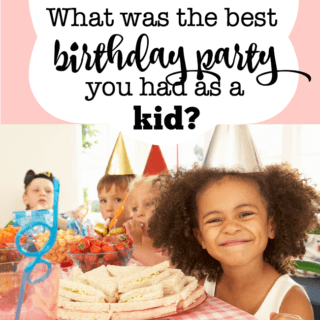 What Was the Best Birthday Party You Had as a Kid?