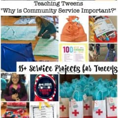 "Teaching Tweens ""Why is Community Service Important?"" (15+ Service Projects for Tweens)"
