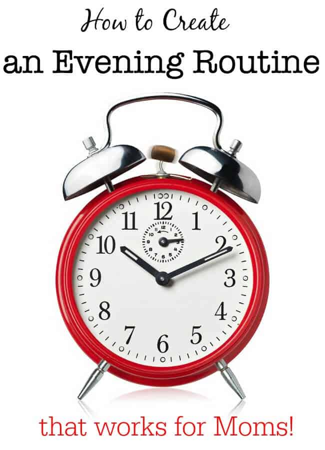 Here's how Moms can create an evening routine so that we can get our ourselves ready for the next day- and start that day in a calm and happy manner, instead of a crazed and panicked one! #EveningRoutine #FamilyRoutines #GetOrganized #MomOf6