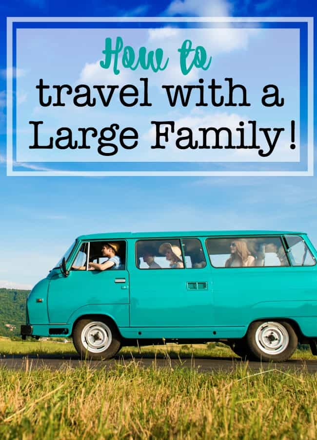 When it comes to traveling for a family vacation- having a large family definitely makes a difference! Here's how to travel with a large family!