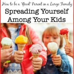 """How to be a """"Good"""" Parent in a Large Family: Spreading Yourself Among Your Kids"""