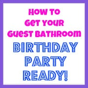 """How to Get Your Guest Bathroom """"Birthday Party Ready""""!"""