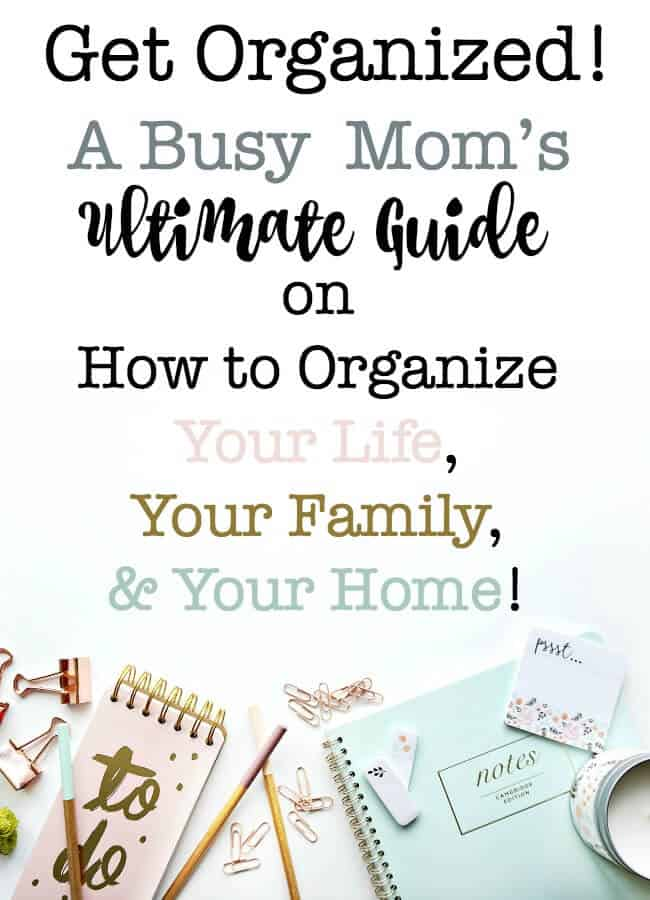 You really CAN get organized and be that organized Mom you've always wanted to be! This is the Ultimate Guide on everything you need to know to organize your life, organize your family, and organize your home!