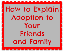 How To Explain Adoption to Your Friends and Family
