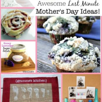 Last Minute Mother's Day Ideas!