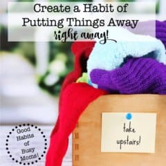 Create a Habit of Putting Things Away- Right Away!