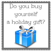 Do You Buy Yourself a Holiday Gift?