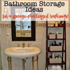Bathroom Storage Ideas for a Storage Challenged Bathroom!