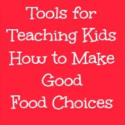 Tools for Teaching Kids How to Make Good Food Choices