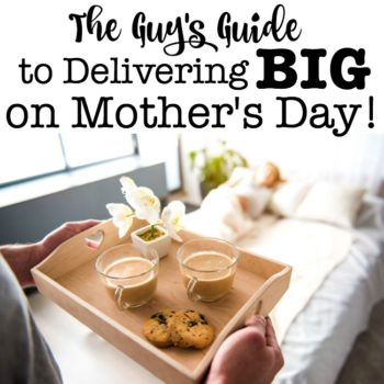 Guy's Guide to Delivering BIG on Mother's Day!