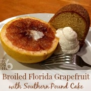 Broiled Florida Grapefruit with Southern Pound Cake (A Warm Treat for a Cold Day!)