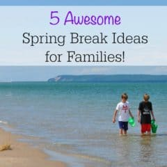 5 Awesome Spring Break Ideas for Families!