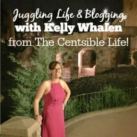Juggling Life and Blogging with Kelly Whalen from The Centsible Life!
