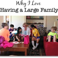 Why I Love Having a Large Family