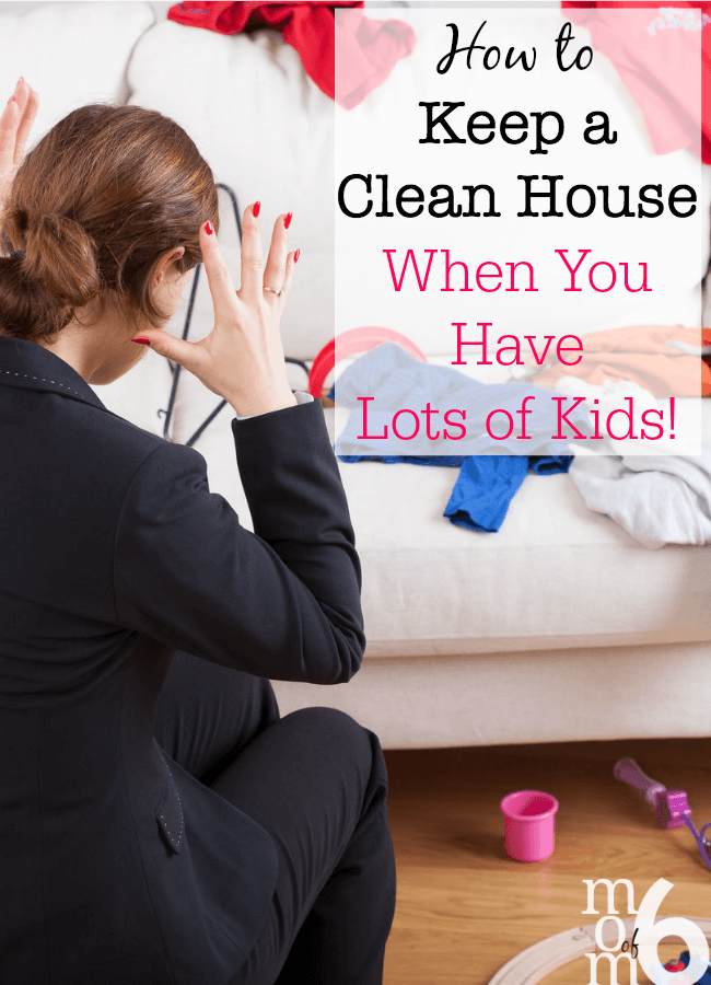 How To Keep A Clean House how to keep a clean house when you have lots of kids! - momof6
