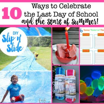 10 Last Day of School Ideas to Kick Off the Start of Summer!