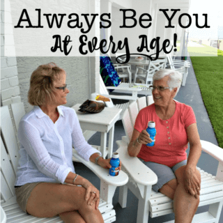 Always Be You- At Every Age!