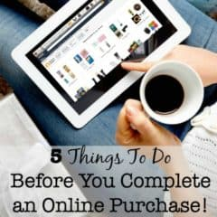 5 Things To Do Before You Complete an Online Purchase!