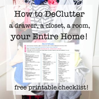 How to Declutter – A Drawer, A Closet, A Room, Your Entire Home! {Free Printable Checklist!}