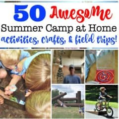 50 Fun Summer Camp At Home Activities, Crafts & Field Trips (from Pre-K to Teens!)
