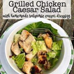 Grilled Chicken Caesar Salad with Homemade Croutons and Balsamic Caesar Dressing!